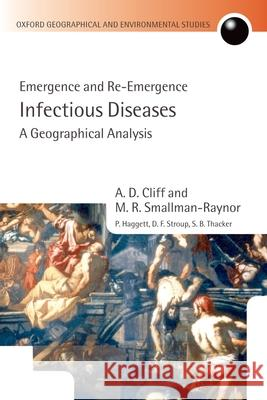 Infectious Diseases: A Geographical Analysis: Emergence and Re-Emergence A D Cliff 9780199244737 0