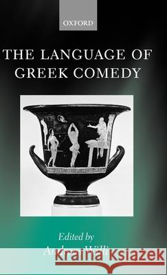 The Language of Greek Comedy Andreas Willi 9780199245475