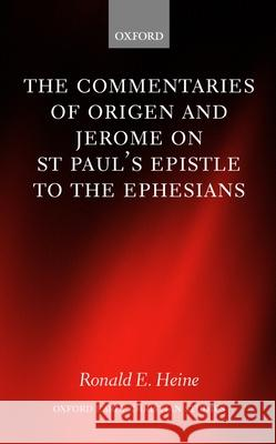 The Commentaries of Origen and Jerome on St. Paul's Epistle to the Ephesians Ronald E. Heine 9780199245512