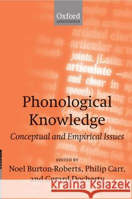 Phonological Knowledge : Conceptual and Empirical Issues Philip Carr Gerard Docherty Noel Burton-Roberts 9780199245772
