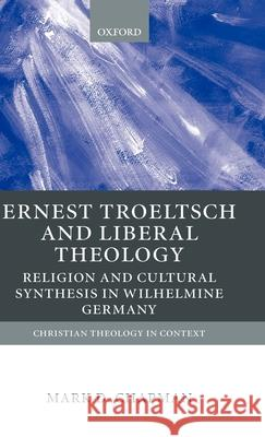 Ernst Troeltsch and Liberal Theology: Religion and Cultural Synthesis in Wilhelmine Germany Mark L. Chapman 9780199246427