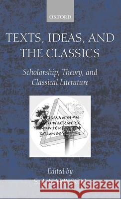 Texts, Ideas, and the Classics: Scholarship, Theory, and Classical Literature S. J. Harrison 9780199247462 Oxford University Press