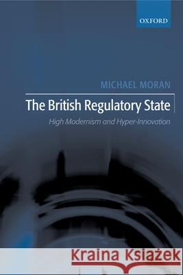 The British Regulatory State: High Modernism and Hyper-Innovation Michael Moran 9780199247578