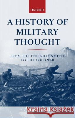 A History of Military Thought: From the Enlightenment to the Cold War Azar Gat 9780199247622
