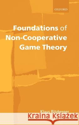 Foundations of Non-Cooperative Game Theory Klaus Ritzberger 9780199247851