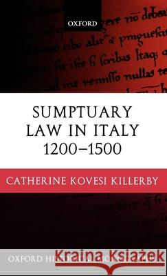 Sumptuary Law in Italy 1200-1500 Catherine Kovesi Killerby 9780199247936