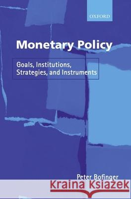 Monetary Policy : Goals, Institutions, Strategies, and Instruments Peter Bofinger 9780199248568