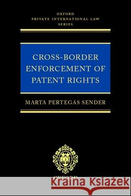 Cross-border Enforcement of Patent Rights : An Analysis of the Interface Between Intellectual Property and Private International Law Marta Pertegas Sender Marta Pertega 9780199249695