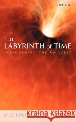 The Labyrinth of Time: Introducing the Universe Michael Lockwood 9780199249954