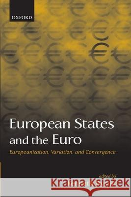 European States and the Euro: Europeanization, Variation, and Convergence Kenneth Dyson 9780199250257