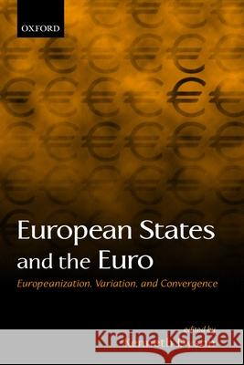 European States and the Euro: Europeanization, Variation, and Convergence Kenneth Dyson 9780199250264