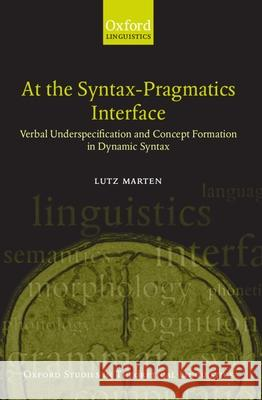 At the Syntax-Pragmatics Interface: Verbal Underspecification and Concept Formation in Dynamic Syntax Lutz Marten 9780199250646 Oxford University Press