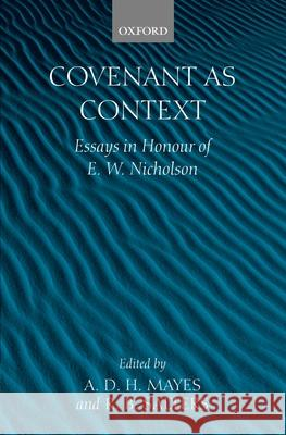 Covenant as Context: Essays in Honour of E. W. Nicholson A. D. H. Mayes R. B. Salters 9780199250745