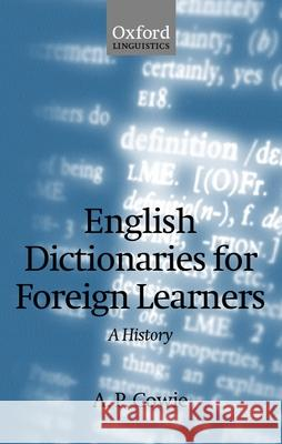 English Dictionaries for Foreign Learners : A History A. P. Cowie Anthony Paul Cowie 9780199250844