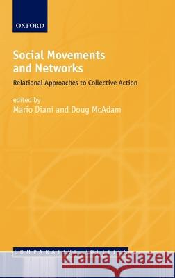 Social Movements and Networks : Relational Approaches to Collective Action Mario Diani Doug McAdam 9780199251773