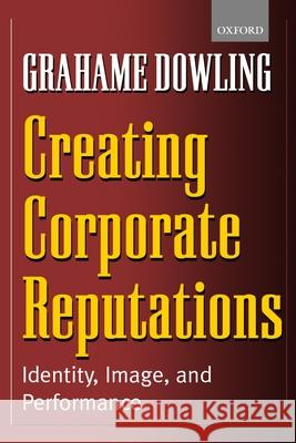 Creating Corporate Reputations: Identity, Image, and Performance Grahame Dowling 9780199252206