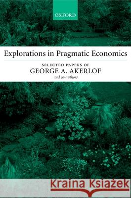 Explorations in Pragmatic Economics George A. Akerlof 9780199253913