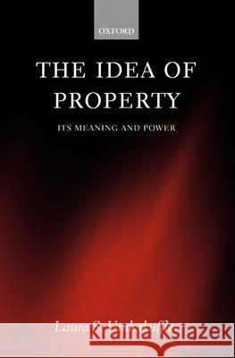 The Idea of Property : Its Meaning and Power Laura Underkuffler 9780199254187