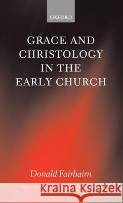 Grace and Christology in the Early Church Donald Fairbairn 9780199256143