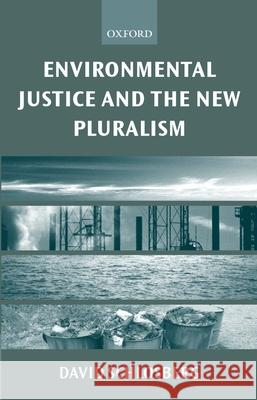 Environmental Justice and the New Pluralism : The Challenge of Difference for Environmentalism David Scholsberg 9780199256419
