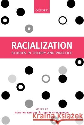 Racialization : Studies in Theory and Practice Karim Murji John Solomos 9780199257034