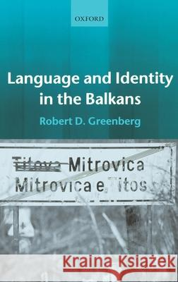 Language and Identity in the Balkans : Serbo-Croatian and Its Disintegration Robert D. Greenberg 9780199258154