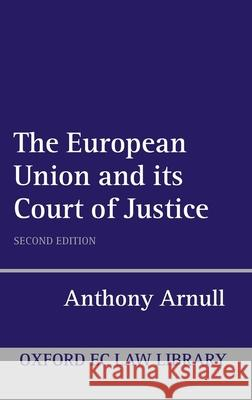 The European Court of Justice Anthony Arnull A. Arnull 9780199258840