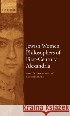 Jewish Women Philosophers of First-Century Alexandria: Philo's 'therapeutae' Reconsidered Joan Taylor 9780199259618