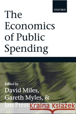 The Economics of Public Spending David Miles Gareth Myles Ian Preston 9780199260331