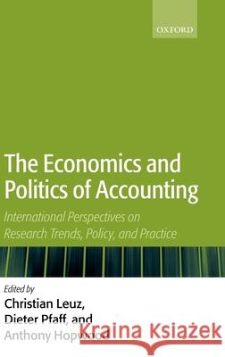 The Economics and Politics of Accounting: International Perspectives on Research Trends, Policy, and Practice Anthony Hopwood Dieter Pfaff Christian Leuz 9780199260621