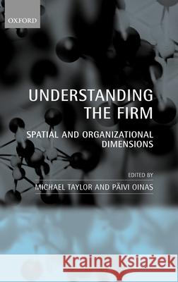 Understanding the Firm: Spatial and Organizational Dimensions Michael Taylor Paivi Oinas 9780199260799