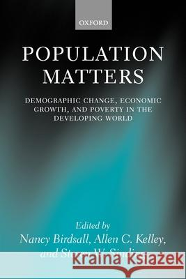 Population Matters : Demographic Change, Economic Growth, and Poverty in the Developing World Nancy Birdsall Allen C. Kelley Steven Sinding 9780199261864