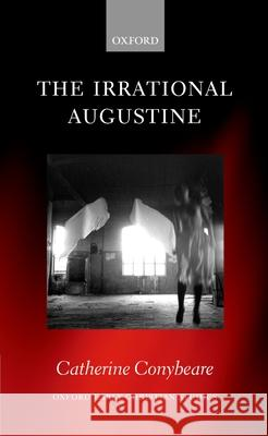 The Irrational Augustine Catherine Conybeare 9780199262083