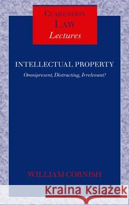 Intellectual Property : Omnipresent, Distracting, Irrelevant? William Cornish 9780199263073