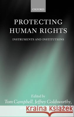 Protecting Human Rights: Instruments and Institutions Adreinne Stone Tom Campbell Jeffrey Goldsworthy 9780199264063