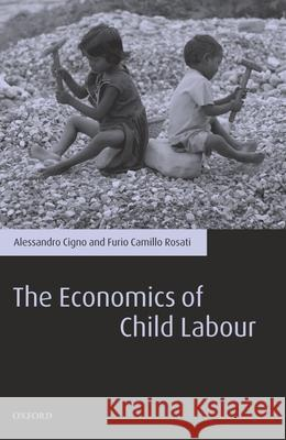 The Economics of Child Labour Alessandro Cigno Furio Camillo Rosati 9780199264452