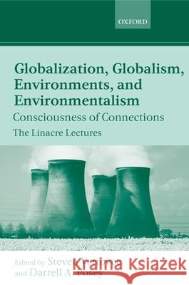 Globalization, Globalism, Environments, and Environmentalism: Consciousness of Connections Steven Allen Vertovec Darrell Addison Posey 9780199264520