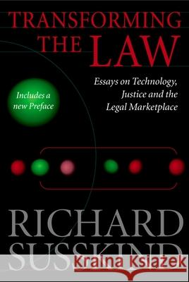 Transforming the Law: Essays on Technology, Justice, and the Legal Marketplace Richard Susskind 9780199264742