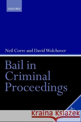 Bail in Criminal Proceedings Neil Corre David Wolchover 9780199264759