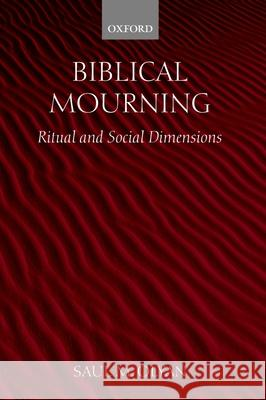 Biblical Mourning: Ritual and Social Dimensions Saul M. Olyan 9780199264865