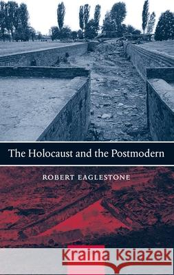 The Holocaust and the Postmodern Robert Eaglestone 9780199265930