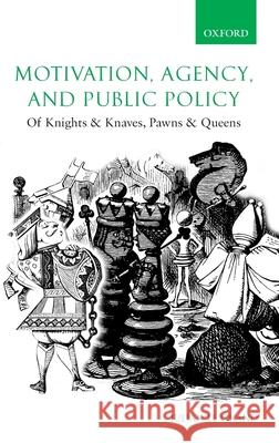 Motivation, Agency, and Public Policy : Of Knights and Knaves, Pawns and Queens Julian L 9780199266999 OXFORD UNIVERSITY PRESS