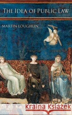 The Idea of Public Law Martin Loughlin 9780199267231