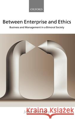 Between Enterprise and Ethics : Business and Management in a Bimoral Society John Hendry 9780199267552
