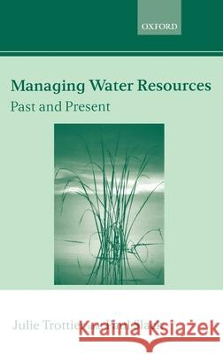 Managing Water Resources: Past and Present: The Linacre Lectures 2002 Julie Trottier Paul Slack 9780199267644