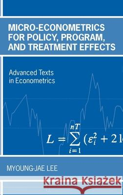 Micro-Econometrics for Policy, Program, and Treatment Effects Myoung-Jae Lee 9780199267682