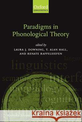 Paradigms in Phonological Theory Laura J. Downing T. Alan Hall Renate Raffelsiefen 9780199267712
