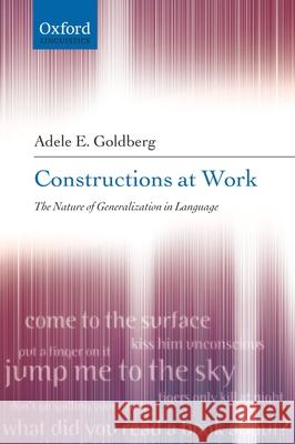 Constructions at Work: The Nature of Generalization in Language Adele E. Goldberg 9780199268528