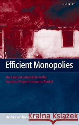Efficient Monopolies: The Limits of Competition in the European Property Insurance Market Thomas Vo Thomas Von Ungern-Sternberg 9780199268818