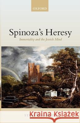 Spinoza's Heresy : Immortality and the Jewish Mind Steven M. Nadler 9780199268870